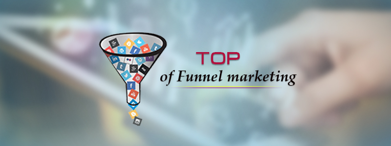 The Top of Funnel marketing