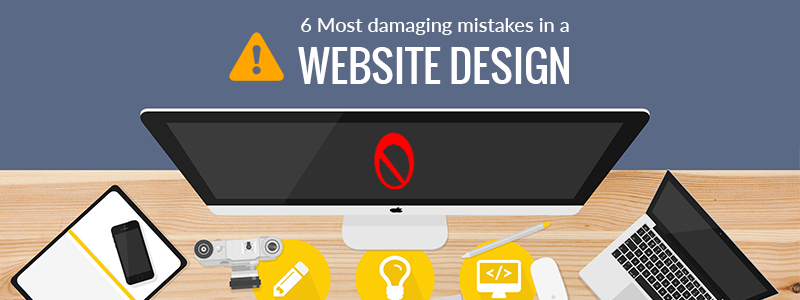 6 Most Damaging Web Design Mistakes