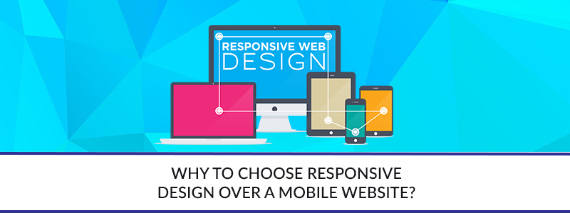 Why to Choose Responsive Design Over a Mobile Website?