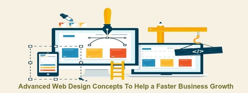 Advanced web design concepts to help a faster business growth