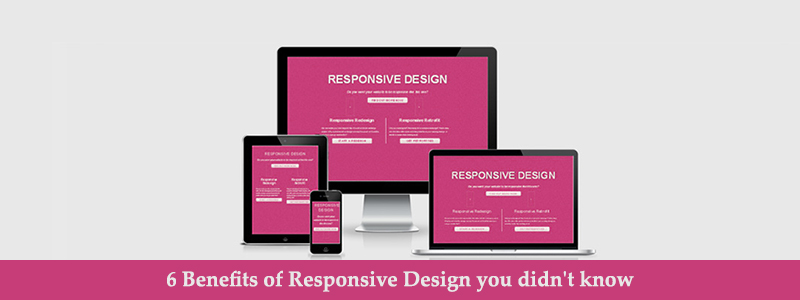 6 Benefits of Responsive Design you didn't know