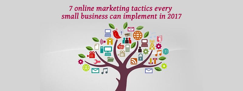 7 Online Marketing tactics every small business can implement in 2017