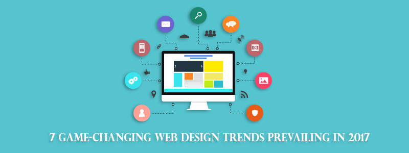 7 game-changing web design trends prevailing in 2017