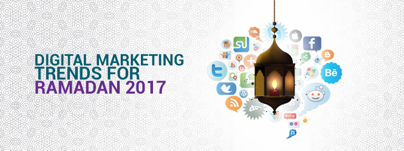 What are the Digital Marketing Trends for Ramadan 2017?