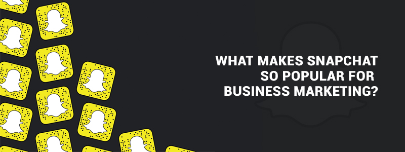 What makes Snapchat so popular for business marketing?