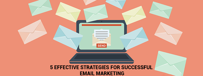 5 Effective strategies for successful email marketing