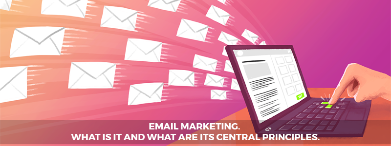 Email Marketing : What is it and what are its central principles ?